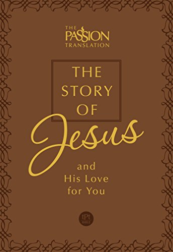 The Story of Jesus (Faux Leather Edition): And His Love for You (Passion Translation) (The Passion Translation)