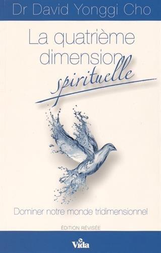 La quatrième dimension spirituelle : Dominer notre monde tridimensionnel