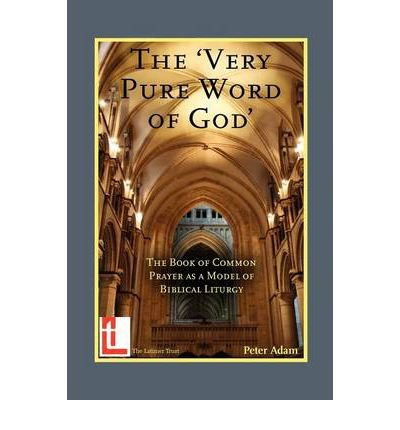 The Very Pure Word of God: The Book of Common Prayer as a Model of Biblical Liturgy (Paperback) - Common