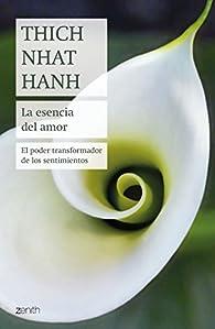 La esencia del amor: El poder transformador de los sentimientos par Thich Nhat Hanh