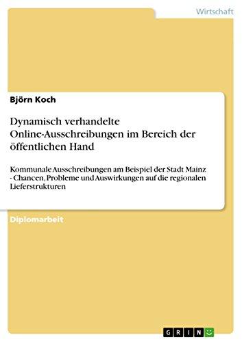 Dynamisch verhandelte Online-Ausschreibungen im Bereich der öffentlichen Hand: Kommunale Ausschreibungen am Beispiel der Stadt Mainz - Chancen, Probleme ... auf die regionalen Lieferstrukturen