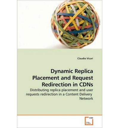 [(Dynamic Replica Placement and Request Redirection in Cdns )] [Author: Claudio Vicari] [Dec-2009]