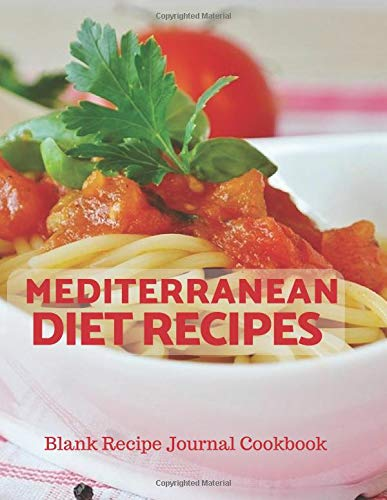 Mediterranean Diet Recipes Blank Recipe Journal Cookbook: Perfect Professional Blank Ultimate Journal Diary Notebook, Family Cooking Journal, Food ... Print 8.5