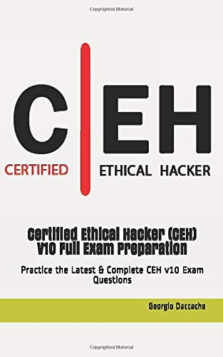 Certified Ethical Hacker (CEH) V10 Full Exam Preparation: Practice the Latest & Complete CEH v10 Exam Questions