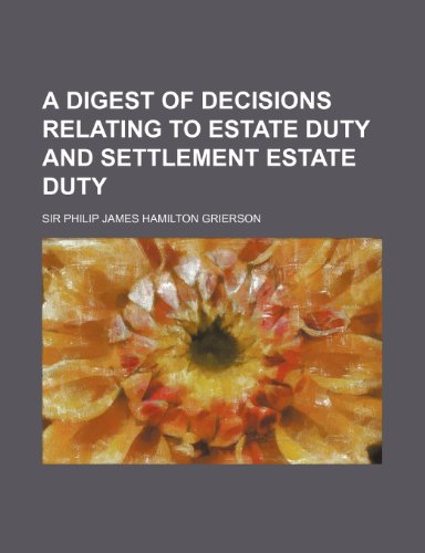A Digest of Decisions Relating to Estate Duty and Settlement Estate Duty