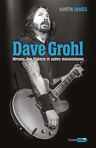Dave Grohl - Nirvana, Foo Fighters et autres mésaventures