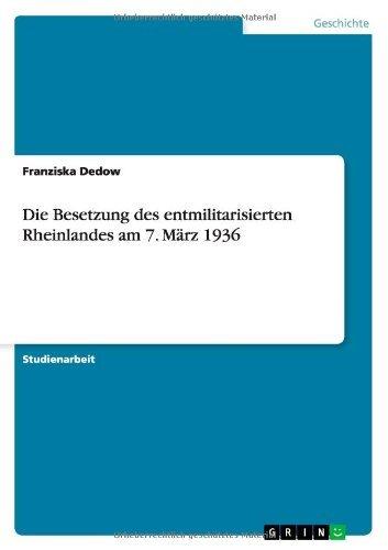 Die Besetzung des entmilitarisierten Rheinlandes am 7. März 1936 by Franziska Dedow (2013-10-02)