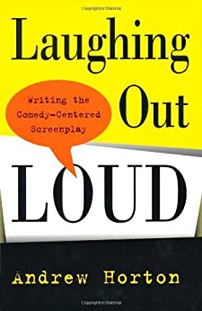 Laughing Out Loud: Writing the Comedy-Centered Screenplay di [Horton, Andrew]