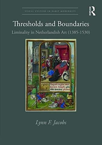 Thresholds and Boundaries: Liminality in Netherlandish Art (1385-1530) (Visual Culture in Early