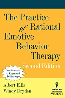The Practice of Rational Emotive Behavior Therapy: Second Edition by [Ellis PhD, Albert, Windy PhD Dryden]