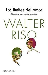 Los límites del amor: Cómo amar sin renunciar a ti mismo par Walter Riso
