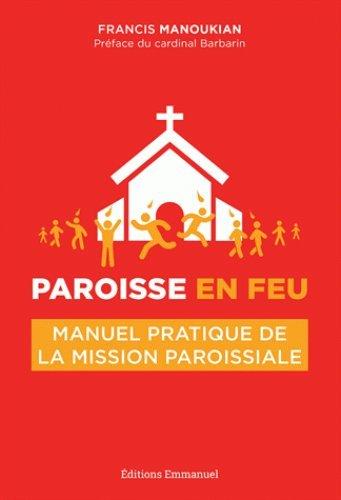 Paroisse en feu : Manuel pratique de la mission paroissiale