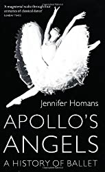 Apollo's Angels: A History Of Ballet by Jennifer Homans (2011-09-01)