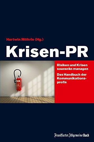 Krisen-PR: Risiken und Krisen souverän managen: Das Handbuch der Kommunikations-Profis