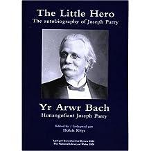 Little Hero, The/Yr Arwr Bach - The Autobiography of Joseph Parry/Hunangofiant Joseph Parry