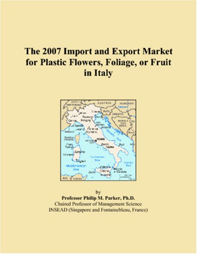 The 2007 Import and Export Market for Plastic Flowers, Foliage, or Fruit in Italy