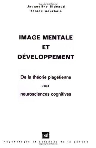 IMAGE MENTALE ET DEVELOPPEMENT. De la théorie piagétienne aux neurosciences cognitives
