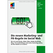 Die neuen Marketing- und PR-Regeln im Social Web: Wie Sie Social Media, Online Video, Mobile Marketing, Blogs, Pressemitteilungen und virales ... um Ihre Kunden zu erreichen (mitp Business)