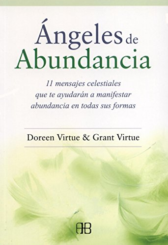 Ángeles de abundancia. 11 mensajes celestiales que te ayudarán a manifestar abundancia en todas sus formas