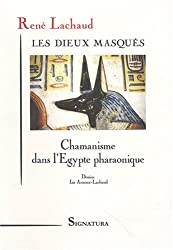 Les dieux masqués : Chamanisme dans l'Egypte pharaonique