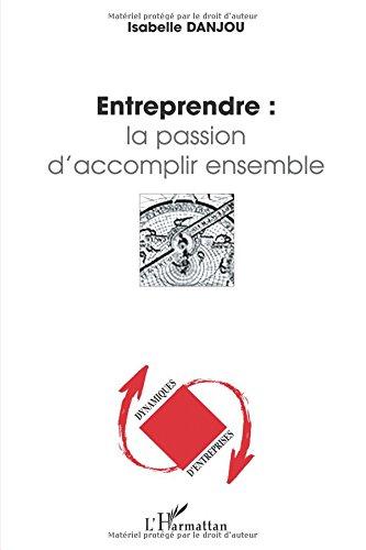 Entreprendre : la passion d'accomplir ensemble par Isabelle Danjou