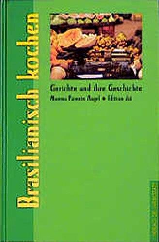 Brasilianisch kochen (Gerichte und ihre Geschichte - Edition dià im Verlag Die Werkstatt)