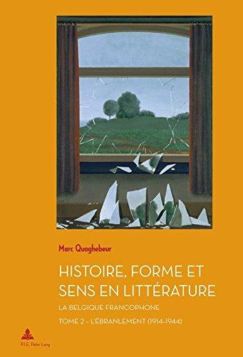 Histoire, Forme et Sens en Littérature: La Belgique francophone - Tome 2 : L'Ébranlement (1914-1944) par Marc Quaghebeur