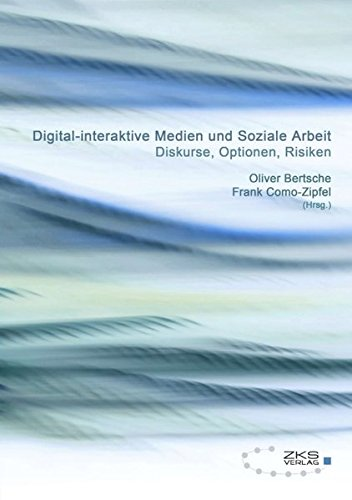 Digital-interaktive Medien und soziale Arbeit: Diskurse, Optionen, Risiken