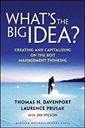 What's the Big Idea: Creating and Capitalizing on the Best Management Thinking: Creating and Capitalizing on the Best New Management Thinking