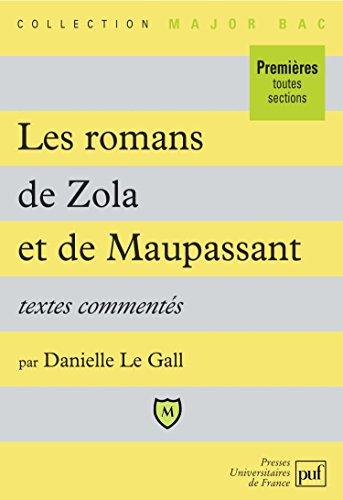 LES ROMANS DE ZOLA ET DE MAUPASSANT 1ERES TOUTES SECTIONS. Textes commentés par Danielle Le Gall