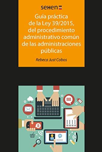 Guía práctica de la Ley 39/2015, del procedimiento administrativo común de las a (SEHEN)