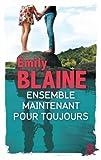 """Ensemble. Maintenant. Pour toujours: La suite de """"Toi. Moi. Maintenant ou Jamais"""", le nouveau roman d'Emily Blaine"""