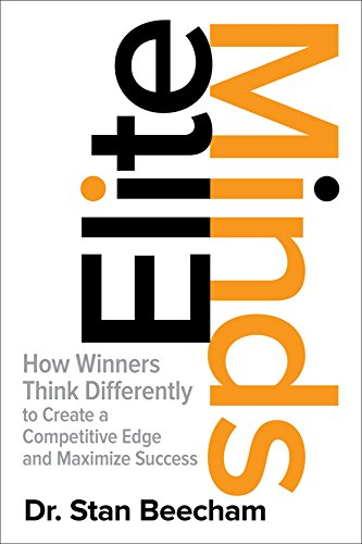 Elite Minds: How Winners Think Differently to Create a Competitive Edge and Maximize Success par Dr. Stan Beecham