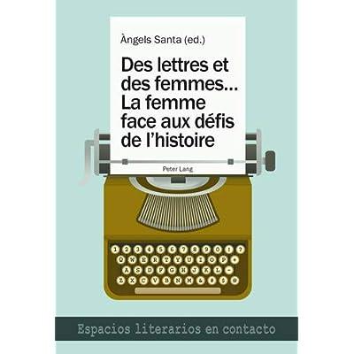 Des lettres et des femmes ...- La femme face aux défis de l'histoire