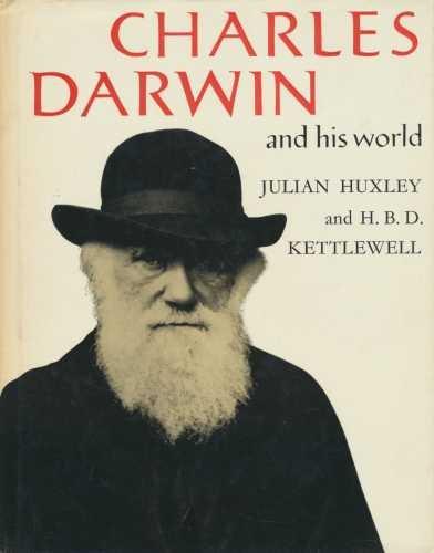CHARLES DARWIN AND HIS WORLD par J. & Kettlewell, H.B.D. Huxley