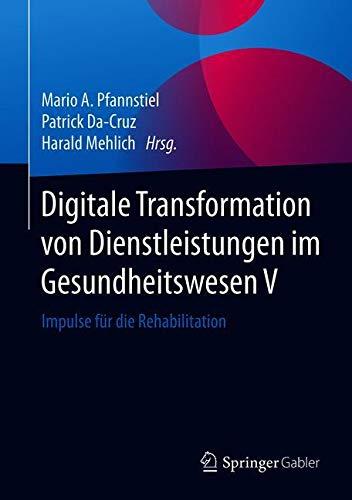 Digitale Transformation von Dienstleistungen im Gesundheitswesen V: Impulse für die Rehabilitation