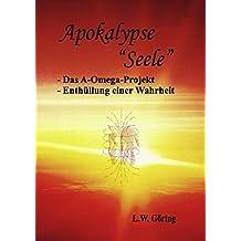 "Apokalypse ""Seele"": - Das A-Omega-Projekt"