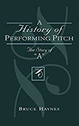 A History of Performing Pitch: The Story of 'A' by Bruce Haynes (2002-10-28)