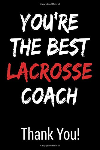 You're The Best Lacrosse Coach Thank You!: Blank Lined Journal College Rule