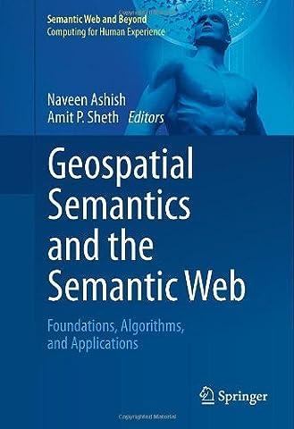 Geospatial Semantics and the Semantic Web: Foundations, Algorithms, and Applications: