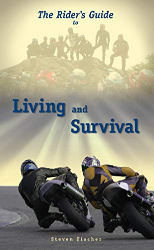 The Rider's Guide to Living and Survival (English Edition) por Steven Fischer