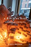 A Pinch of Salt: Little Reminders to Be Here Now