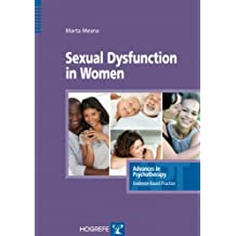 Sexual Dysfunction in Women (Advances in Psychotherapy: Evidence-Based Practice) (Advances in Psychotherapy - Evidence-Based Practice Book 25) (English Edition)