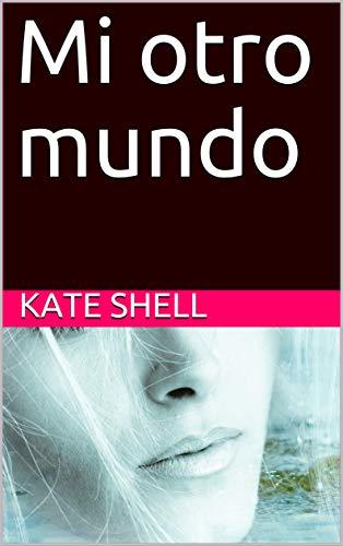 Mi otro mundo de Kate Shell