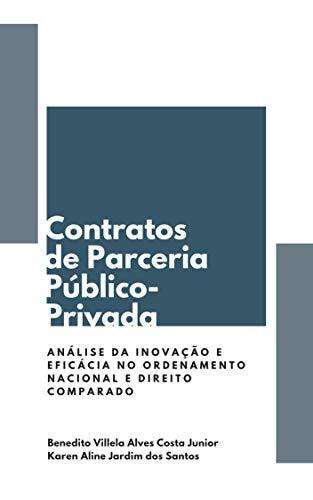 CONTRATOS DE PARCERIA PÚBLICO-PRIVADA: ANÁLISE DA INOVAÇÃO E EFICÁCIA NO ORDENAMENTO NACIONAL E DIREITO COMPARADO (Portuguese Edition) por BENEDITO VILLELA ALVES COSTA JUNIOR