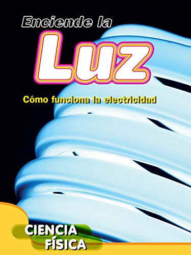 Enciende la luz / Turn on the Light: Cómo funciona la electricidad / How Electricity Works (Exploremos La Ciencia / Let's Explore Science)