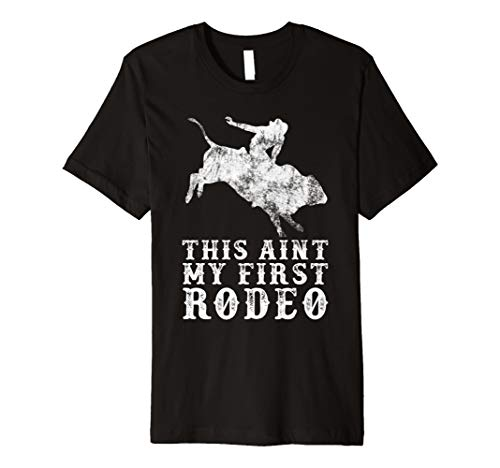 This Ain 't My First Rodeo T-Shirt