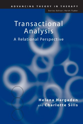 Transactional Analysis: A Relational Perspective (Advancing Theory in Therapy)