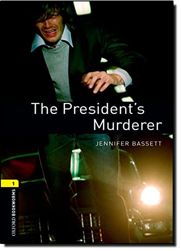 Oxford Bookworms Library: Level 1:: The President's Murderer: 400 Headwords (Oxford Bookworms ELT)