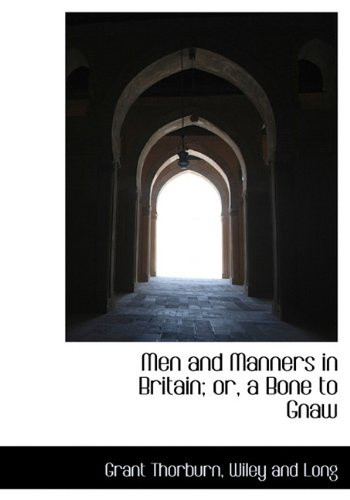 Men and Manners in Britain; or, a Bone to Gnaw